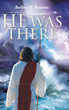 "Berlina M. Ramirez's newly released ""He Was There"" is a wondrous journal that glorifies, praises, and worships God as the beginning and the end of all things"