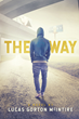 "Lucas Gorton McIntire's newly released ""The Way"" is a novel that focuses on societal issues such as exploitation, addiction, fatherlessness, and hopelessness."