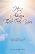 "Irene Bryan's newly released ""He's Always There For You"" is an inspirational introspection of God's grace and love."
