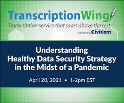 Civicom® and TranscriptionWing™ Webinar: Understanding Healthy Data Security Strategy in the Midst of A Pandemic
