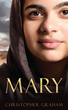 Mary: A Story About Commitment to the Truth and Mankind's Rejection of It