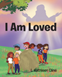 "Author L. Kathleen Cline's newly released ""I Am Loved"" is an inspiring children's tale that encourages the notion of God's unending love"