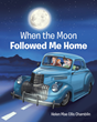 "Helen Mae Ellis Chamblin's newly released ""When the Moon Followed Me Home"" is a wonderful narrative of a child who has the moon with her wherever she goes"