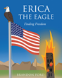 "Brandon Ford's newly released ""Erica the Eagle: Finding Freedom"" holds a wonderful message that speaks about friendship, bravery, and freedom"