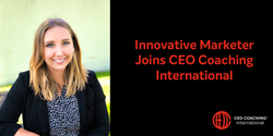 CEO Coaching International Hires Innovative Marketer to Join Team