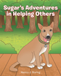 "Nancy J. Boring's newly released ""Sugar's Adventures in Helping Others"" is a sweet tale of a rescue pup who just wants to help"