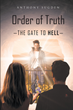 "Author Anthony Sugden's new book ""Order of Truth: Gate to Hell"" is a riveting futuristic fantasy imagining a galactic battle against true evil in the third millennium"