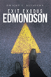 "Dwight E. DeVaughn's newly released ""Exit Exodus Edmondson"" is an inspiring novel of a father who will do everything to give his kids a better life."